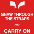 Gnaw Through the Straps and Carry On - T Shirt by BlueShift
