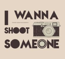 I WANNA SHOOT SOMEONE T-shirt by Topher Adam by TopherAdam