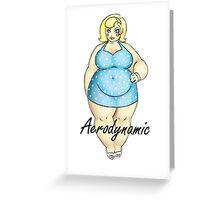 Aerodynamic - The Cute Fat Lady Greeting Card