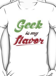 Geek Is My Flavor T-Shirt