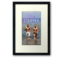 I'm a Stripper - Jeremy & Cuban Framed Print