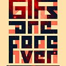 GIFs are forever by nicebleed