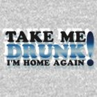 Take me Drunk! by ezcreative