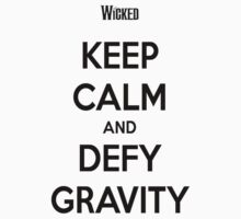 KEEP CALM AND DEFY GRAVITY by RossComeaux