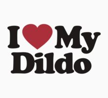 I Love My Dildo				 by iheart