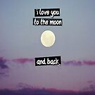 I love you to the moon and back by shoshgoodman