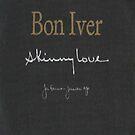 Bon Iver; Skinny Love by shoshgoodman