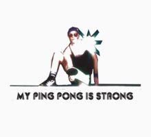 My Ping Pong is Strong  by HouseofXLVII