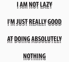 I am not lazy I'm really good at doing nothing funny slogan shirt by Zak-Karle