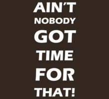 Ain't nobody got time for that  by Inspire Store