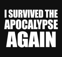 I Survived The Apocalypse Again (White design) by jezkemp