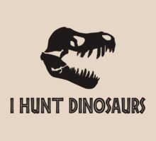 I Hunt Dinosaurs by SportsT-Shirts