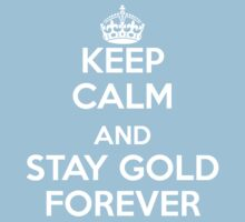Keep Calm and Stay Gold Forever by a-benzo