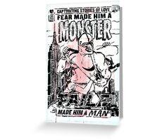 Fear made him a monster, FAILE made him a man  Greeting Card
