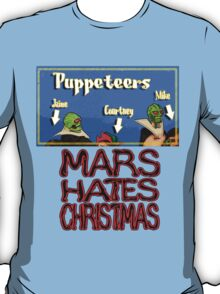 Mars Hates Christmas - Puppeteers T-Shirt