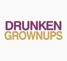 Drunken Grownups		 by crazytees