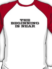 The beginning is near T-Shirt