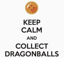 Keep Calm And Collect Dragonballs (Shirt & Stickers - Colour) by charalanahzard