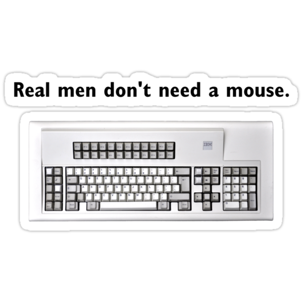 Real men don't need a mouse by bachelorshall