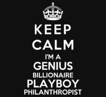 Keep Calm I'm A Genius Billionaire Playboy Philanthropist by bboyhyper