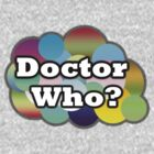 Colorful Dr Who? by drwhobubble