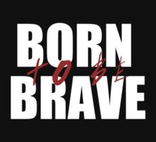 Born To Be Brave (white) by idkjenna