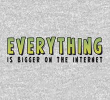 Everything is BIGGER on the Internet by ezcreative