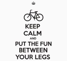 KEEP CALM AND PUT THE FUN BETWEEN YOUR LEGS by wanungara