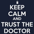 Keep Calm And Trust The Doctor by glacierwaves
