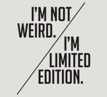 I'm Not Weird! I'm Limited Edition! by LemonScheme