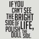 If You Can&#x27;t See The Bright Side of Life, Polish The Dull Side. by LemonScheme