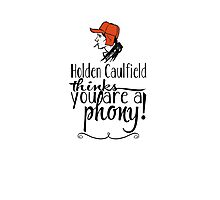 Holden Caulfield thinks you are a phony! Photographic Print