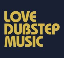 Love Dubstep Music (mustard) by DropBass