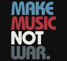 Make Music Not War (Prime) by DropBass