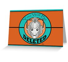 You Will Be DELETED Greeting Card