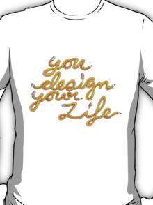 You Design Your LIfe T-Shirt