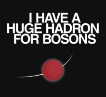 I have a huge hadron for bosons by squidyes