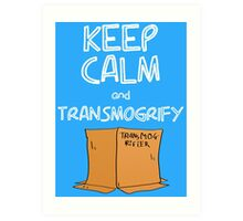 Keep Calm and Transmogrify Art Print