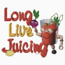 Long live Juicing by Valxart  by Valxart