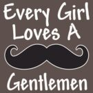 EVERY GIRL LOVES A GENTLEMEN by mcdba