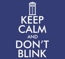 Keep Calm and Don't Blink by teetties