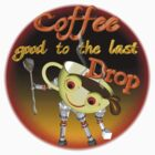 Coffee good to the last drop by Valxart