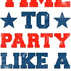 Time To Party Like A Patriot (Vintage) by Look Human