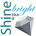Shine bright like a diamond! by April Sidlow