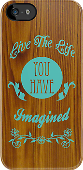 LIVE THE LIFE YOU HAVE IMAGINED by TREEHOUSEDESIGN