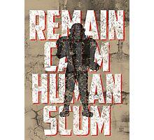 REMAIN CALM, HUMAN SCUM. Photographic Print