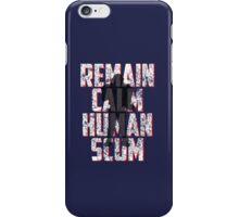 REMAIN CALM, HUMAN SCUM. iPhone Case/Skin