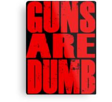 Guns Are Dumb Metal Print