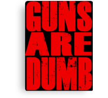 Guns Are Dumb Canvas Print