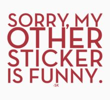 Sorry, My Other Sticker Is Funny~ by ShubhangiK